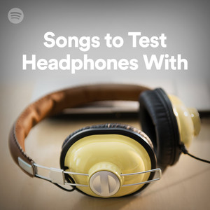 Songs To Test Headphones With on Spotify
